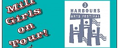 Mill Girls On Tour – 3 Harbours Arts Festival – Saturday 30 May   2015